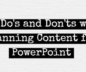 Some Do's and Don'ts while Planning Content for PowerPoint