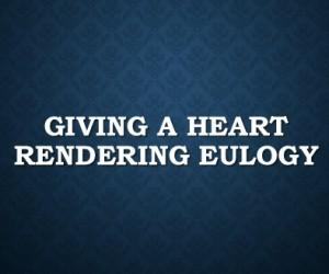 Giving A Heart Rendering Eulogy