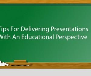 Tips For Delivering Presentations With An Educational Perspective